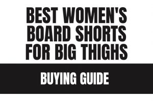 Best Women's Board Shorts For Big Thighs